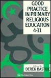 Good Practice in Primary Religious Education 4-11  by  Derek Bastide