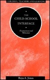 The Child School Interface: Environment And Behaviour  by  Raya A. Jones