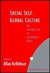 Social Self, Global Culture: An Introduction to Sociological Ideas Allen Kellehear