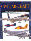 Civil Aircraft: 300 Of The Worlds Greatest Civil Aircraft (Expert Guide Series)  by  Robert Jackson