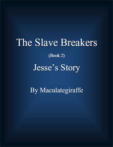 Jesses Story (The Slave Breakers, #2) Maculategiraffe