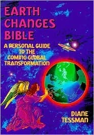 Earth Changes Bible: A Personal Guide to the Coming Global Transformation  by  Dianne Tessman