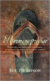 El Bermano Prodigo: Haciendo Las Paces Con Tus Padres, Tu Pasado y La Overja Negra de La Familia Sue Thompson