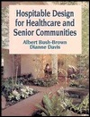 Hospitable Design for Healthcare and Senior Communities Albert Bush-Brown