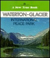 Waterton-Glacier International Peace Park (New True Books)  by  David          Petersen