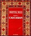 Oriental Rugs: Volume 1: Caucasian Ian Bennett
