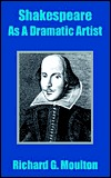 Shakespeare as a Dramatic Artist: A Popular Illustration of the Principles of Scientific Criticism  by  Richard Green Moulton