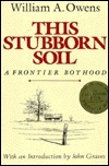 This Stubborn Soil: A Frontier Boyhood  by  William A. Owens