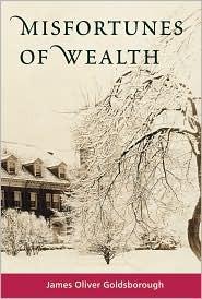 Misfortunes of Wealth James Oliver Goldsborough
