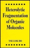 Heterolytic Fragmentation of Organic Molecules  by  Tse-Lok Ho