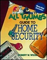 Home Security: All Thumbs Guide Robert W.  Wood