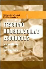 Teaching Undergraduate Economics: A Handbook for Instructors William B. Walstad