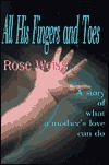 All His Fingers and Toes: A Story of What a Mothers Love Can Do  by  Rose Weiss