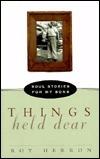 Things Held Dear: Soul Stories for My Sons Roy Brasfield Herron