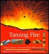 Taming Fire: Volcanoes, Lightning, Cooking, Blacksmithing, Rockets, and Fireworks  by  Robert Carneiro