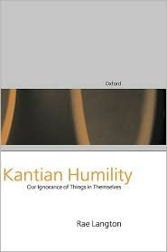 Kantian Humility. Our Ignorance of Things in Themselves  by  Rae Langton