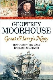 Great Harrys Navy Geoffrey Moorhouse