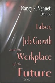 Labor, Job Growth and the Workplace of the Future  by  Nancy R. Venneti