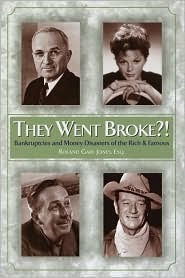 They Went Broke?!: Bankruptcies and Money Disaster of the Rich & Famous Roland Gary Jones