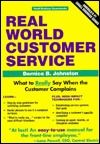Real World Customer Service: What to Really Say When the Customer Complains Bernice B. Johnston