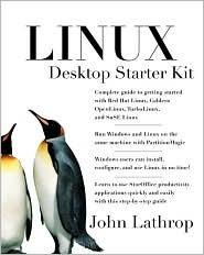 Linux Desktop Starter Kit  by  John P.  Lathrop