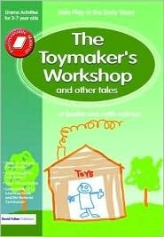 The Toymakers Workshop and Other Tales: Role Play in the Early Years Drama Activities for 3-7 Year-Olds Boulton Jo
