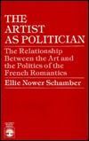 The Artist as Politician: The Relationship Between the Art and the Politics of the French Romantics  by  Ellie Nower Schamber