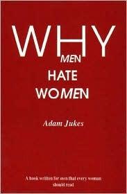 Why Men Hate Women  by  Adam Jukes