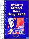 Lippincotts Critical Care Drug Guide  by  Marla J. De Jong