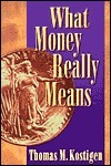 What Money Really Means  by  Thomas M. Kostigen