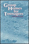 Group Homes for Teenagers: A Practical Guide  by  Albert L. Shostack