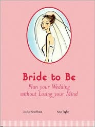 Bride to Be: Plan Your Wedding Without Losing Your Mind  by  Jaclyn Hirschhaut
