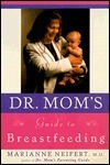 Dr. Moms Guide to Breastfeeding  by  Marianne Neifert
