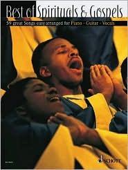 Best of Spirituals & Gospels: 59 Great Songs Easy Arranged for Piano, Guitar, Vocals  by  Schott