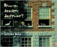 Peux-tu attraper Josephine?  by  Stéphane Poulin