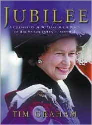 Jubilee: A Celebration of 50 Years of the Reign of Her Majesty Queen Elizabeth II  by  Tim Graham