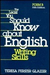 The Least You Should Know About English Writing Skills: Form B Teresa Ferster Glazier