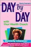 Day Day with Your Health Coach: Three Hundred Sixty Five Motivating Tips for a Healthy Body.. by Beverly Chesser