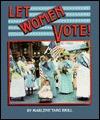 Let Women Vote  by  Marlene Targ Brill