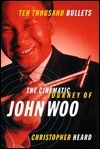 John Woo , The Cinematic Journey of ...  Ten Thousand Bullets  by  Christopher / John Woo Heard