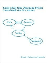 Simple Real-Time Operating System: A Kernel Inside View for a Beginner Chowdary Venkateswara Penumuchu