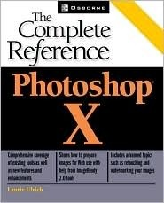 Photoshop X: The Complete Reference  by  Laurie Ulrich-Fuller