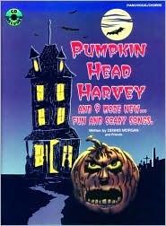 Pumpkin Head Harvey: Piano/Vocal/Chords, Book & CD [With CD]  by  Dennis Morgan