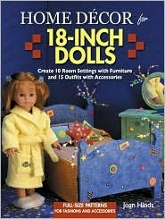Home Decor for 18-Inch Dolls: Create 10 Room Settings with Furniture and 15 Outfits with Accessories  by  Joan Hinds