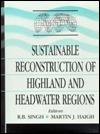 Sustainable Reconstruction of Highland and Headwater Regions: Proceedings of the Third International Symposium, New Delhi 6-8 October 1995 R.B. Singh
