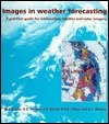 Images in Weather Forecasting: A Practical Guide for Interpreting Satellite and Radar Imagery  by  Bader