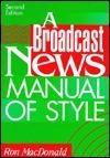 A Broadcast News Manual of Style Ron MacDonald