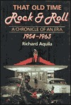 That Old Time Rock & Roll: A Chronicle of an Era, 1954-1963  by  Richard Aquila