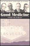 Good Medicine: Four Las Vegas Doctors and the Golden Age of Medicine  by  Annie Blachley