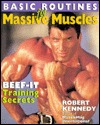 Basic Routines For Massive Muscles: Beef-It Training Secrets  by  Robert Kennedy